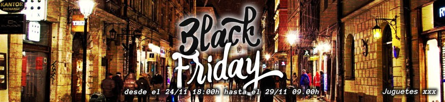 BLACK FRIDAY - DE 24/11 HASTA 29/11